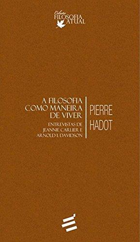 9788580332360: Filosofia Como Maneira de Viver: Entrevistas de Jeannie Carlier e Arnold I. Davidson