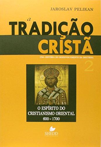 9788580380361: Tradicao Crista, A: Uma Historia do Desenvolvimento da Doutrina - O Espirito do Cristianismo Oriental 600-1700 - Vol.2