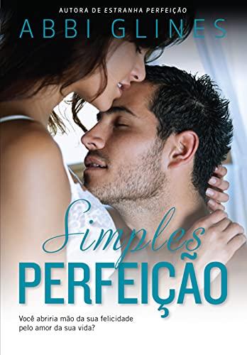 9788580413571: Simples Perfei��o. Voc� Abriria M�o da Sua Felicidade Pelo Amor da Sua Vida? (Em Portuguese do Brasil)