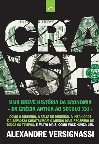 Crash! Uma Breve Historia da Economia (Em: Alexandre Versignassi