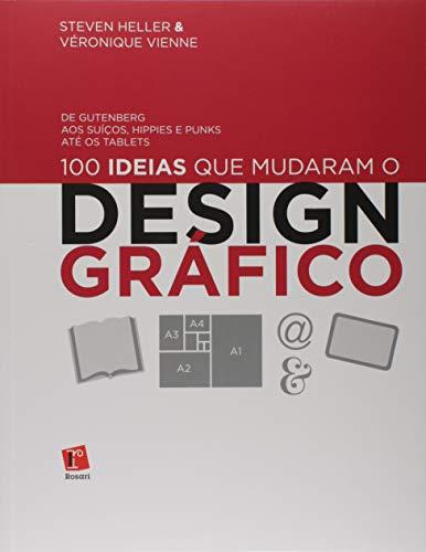 9788580500318: 100 Ideias que Mudaram o Design Grafico: De Gutemberg aos Suicos, Hippies e Punks Ate os Tablets