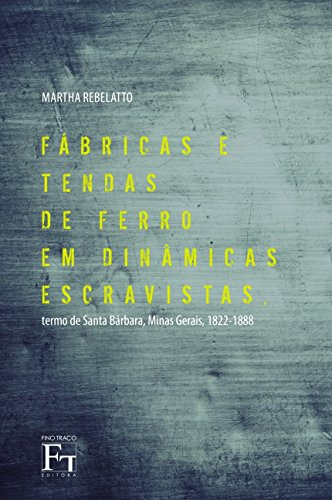 9788580541915: Fabricas e Tendas de Ferro em Din‰micas Escravistas: Termo de Santa Barbara, Minas Gerais, 1822-1888