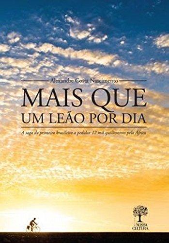 9788580661453: Mais Que Um Leao Por Dia: A Saga do Primeiro Brasileiro a Pedalar 12 Mil Quil™metros Pela africa