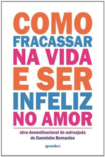 9788581082400: Como Fracassar na Vida e Ser Infeliz no Amor (Em Portuguese do Brasil)