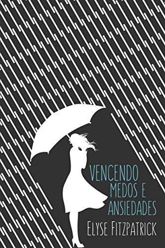 9788581322858: Vencendo Medos e Ansiedades (Portuguese Edition)