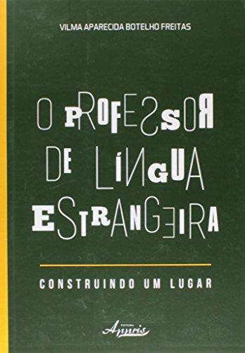 9788581925165: Professor de Lingua Estrangeira: Construindo Um Lugar, O