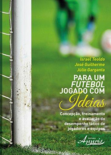 9788581928869: Para um Futebol Jogado com Ideias: Concepcao, Treinamento e Avaliacao do Desempenho Tatico de Jogadores e Equipes