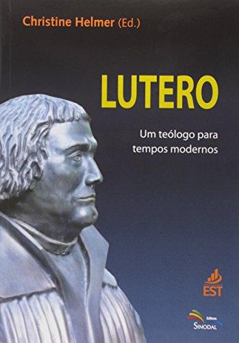 9788581940168: Lutero: Um Teologo Para Tempos Modernos