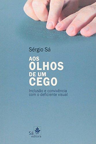 9788582020067: Aos Olhos de um Cego: Inclusao e Convivencia com o Deficiente Visual