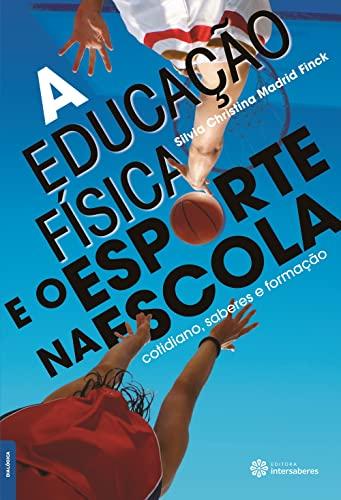 9788582120323: Educacao Fisica e o Esporte na Escola, A: Cotidiano, Saberes e Formacao