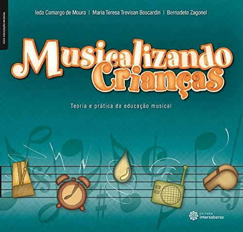 9788582123737: Musicalizando Criancas: Teoria e Pratica da Educacao Musical