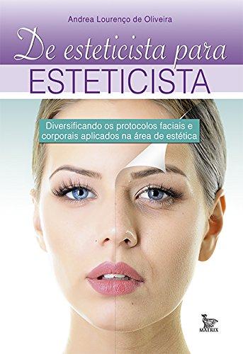 9788582301586: De Esteticista Para Esteticista: Diversificando os Protocolos Faciais e Corporais Aplicados na area de Estetica