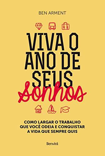 9788582402344: Viva o Ano de Seus Sonhos. Como Largar o Trabalho que Você Odeia e Conquistar a Vida que Sempre Quis (Em Portuguese do Brasil)