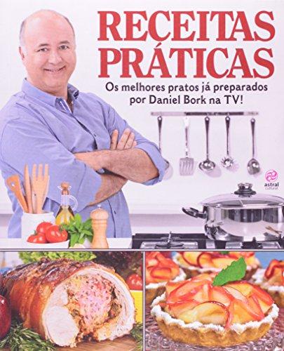 Receitas Praticas: Os Melhores Pratos Ja Preparados: Daniel Bork