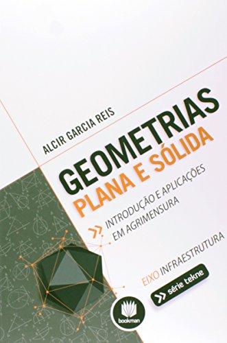 9788582602355: Geometrias Plana e S—lida: Introdu‹o e Aplica›es em Agrimensura