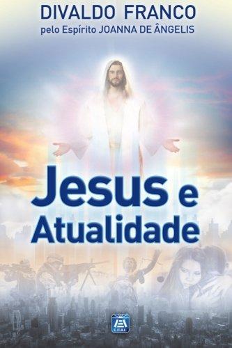 Jesus e Atualidade: S?rie Psicol?gica Joanna de: Franco, Divaldo Pereira
