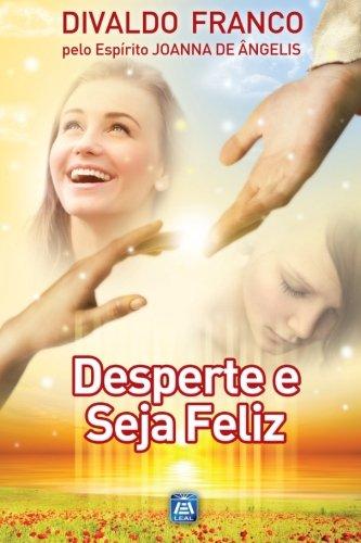 9788582660515: Desperte e Seja Feliz: Série Psicológica Joanna de Ângelis (Portuguese Edition)