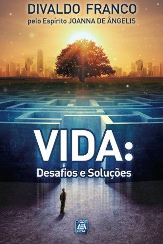 Vida: Desafios e Soluções: Série Psicológica Joanna: Divaldo Pereira Franco