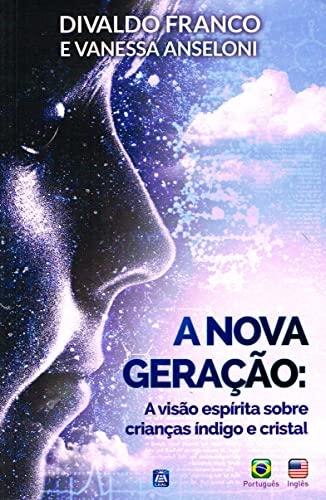 A Nova Gera??o: A Vis?o Esp?rita das: Franco, Divaldo Pereira