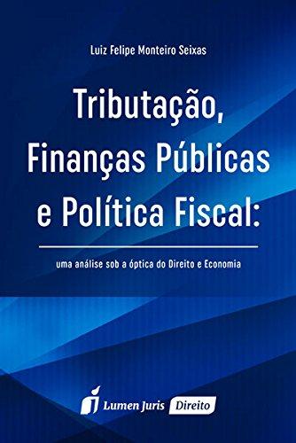 9788584406296: Tributacao, Financas Publicas e Politica Fiscal: Uma Analise Sob a optica do Direito e Economia