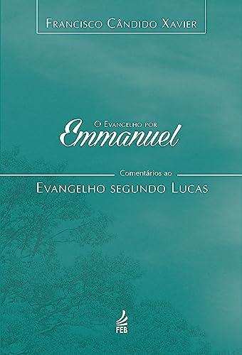 O Evangelho por Emmanuel. Lucas (Em Portuguese: Francisco Candido Xavier