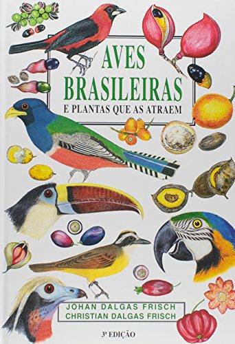 Aves Brasileiras E Plantas Que As Atraem: Johan Dalgas Frisch,