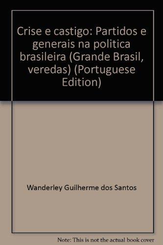 Crise e castigo: Partidos e generais na politica brasileira (Grande Brasil, veredas) (Portuguese ...
