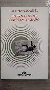 Os dragoes nao conhecem o paraiso (Portuguese: Abreu, Caio Fernando