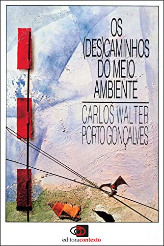 Os (Des)Caminhos Do Meio Ambiente: Porto Goncalves, Carlos