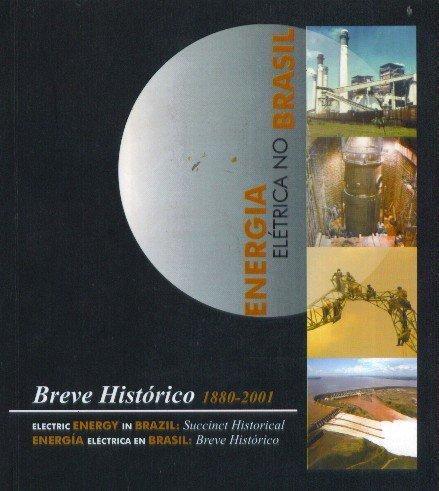 Energia elétrica no Brasil : breve histórico 1880-2001 = Electric energy in Brazil : succincty history = Energía eléctrica en Brasil : breve histórico. - Centro da Memória da Eletricidade no Brasil -