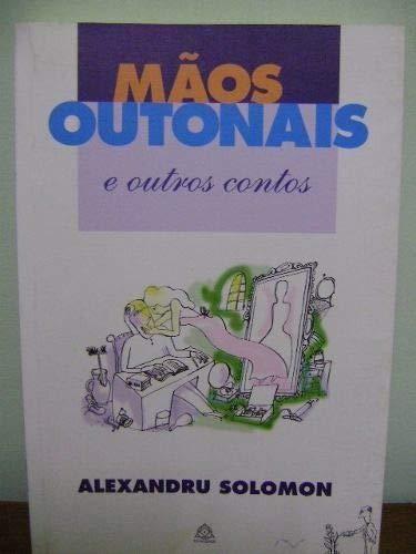 Mãos outonais e outros contos.: Solomon, Alexandru