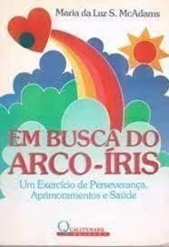Em Busca Do Arco-Iris. Um Exercicio De Perseveranca (Em Portuguese do Brasil): Maria da Luz S. ...