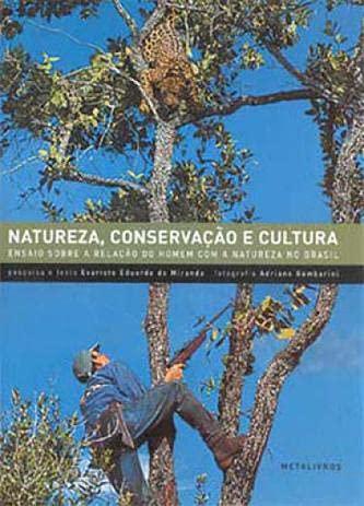 9788585371470: Natureza, Conservac~ao E Cultura: Ensaio Sobre a Relac~ao Do Homem Com a Natureza No Brasil (Portuguese Edition)