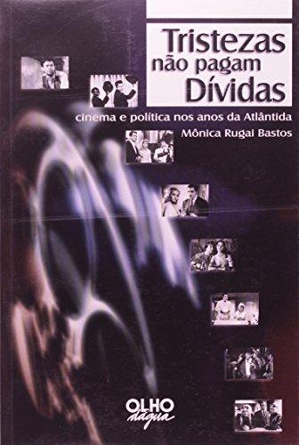 9788585428532: Tristezas não pagam dívidas: Cinema e política nos anos da Atlântida (Portuguese Edition)