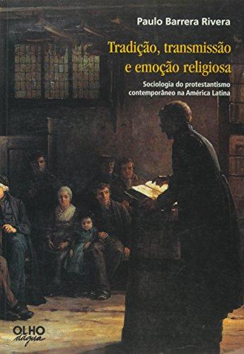 Tradicao, Transmissao e Emocao Religiosa: Sociologia do Protestantismo Contemporaneo na America ...