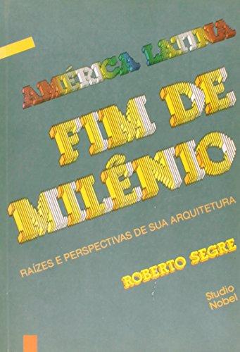 AMERICA LATINA FIM DE MILENIO : RAIZES: Segre, Roberto