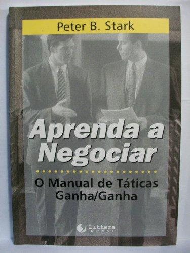 9788585497507: Aprenda a Negociar: o Manual de Táticas Ganha/Ganha
