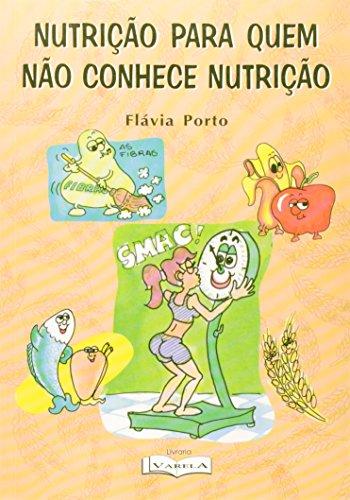 Nutrição Para Quem Não Conhece Nutrição (Em: Celmo Celeno Porto