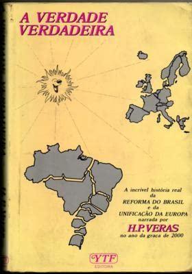 A verdade verdadeira: A incrivel historia real: Veras, H. P