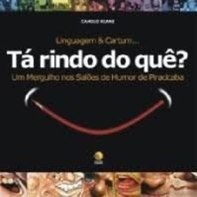 Linguagem & cartum. : tá rindo do quê? : um mergulho nos salões de humor de Piracicaba.: Riani,...