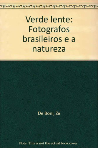 Green Lens: Brazilian Photographers and Nature: De Boni, ZÃ