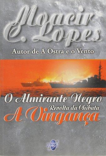 O almirante negro : revolta da Chibata.: Lopes, Moacir Costa