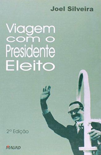 Viagem com o presidente eleito (Portuguese Edition): Joel Silveira