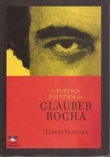 A poetica polytica de Glauber Rocha (Portuguese Edition) - Tereza Ventura