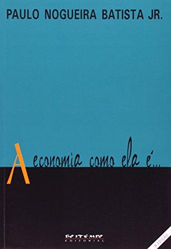 A Economia Como Ela ? (Em Portuguese do Brasil): Paulo Nogueira Batista Jr.