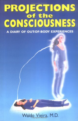 Projections of the Consciousness: A Diary of: Vieira, Waldo, M.D.