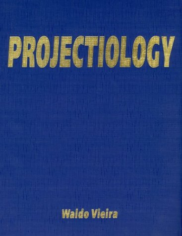 Projectiology: A Panorama of Experiences of the: Waldo Vieira