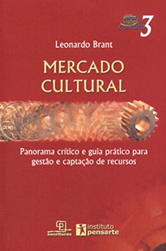 Mercado Cultural. Visões da Cultura (Em Portuguese: Leonardo Brant