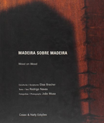 Madeira Sobre Madeira (Wood on Wood): Naves, Rodrigo; Elisa Bracher; Joao Musa