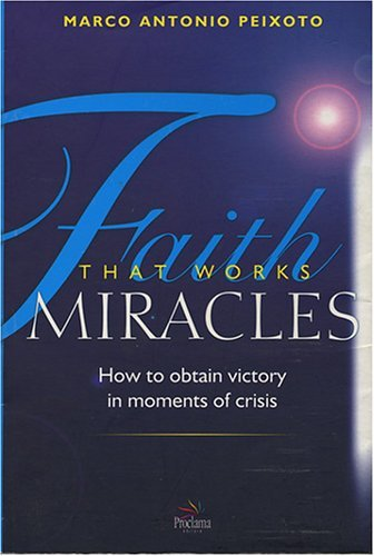 9788586412417: Faith That Works Miracles : How to Obtain Victory in Moments of Crisis